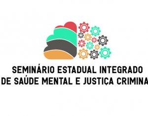 Seminário Integrado aborda Saúde Mental e Justiça Criminal a partir desta quinta (5)